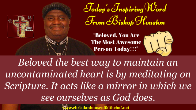 "Bishop' inspirational word""  Week 4 An Uncontaminated Heart"